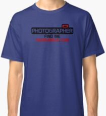 Photographer. Find Me. On Redbubble.com Classic T-Shirt