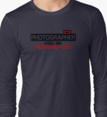 Photographer. Find Me. On Redbubble.com Long Sleeve T-Shirt