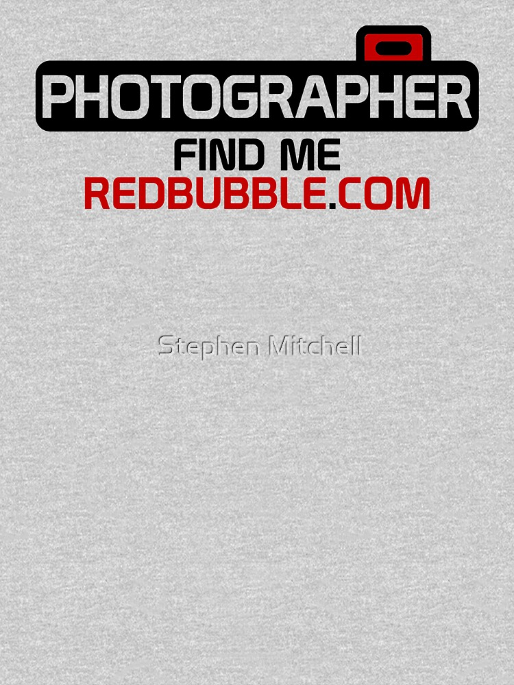 Photographer. Find Me. On Redbubble.com by stephentrepreneur