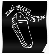 Forever Dumb Coffin Poster