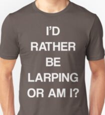 I'D RATHER BE LARPING OR AM I? T-Shirt