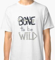 BONE To Be WILD Classic T-Shirt