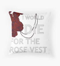 Ich würde für die Rosenweste sterben Dekokissen