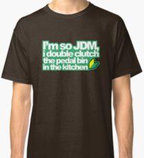 I'm so JDM, i double clutch the pedal bin (1) Classic T-Shirt