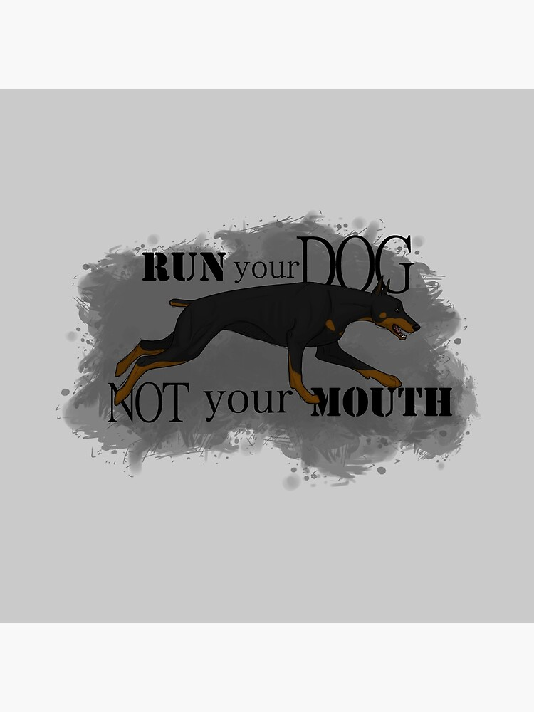 Run Your Dog, Not Your Mouth Doberman Pinscher by maretjohnson