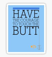 Have the courage to touch the butt - Finding Nemo Sticker