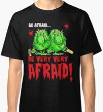 Be Afraid! Classic T-Shirt