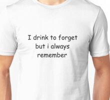 """""""I drink to forget but i always remember""""  Unisex T-Shirt"""
