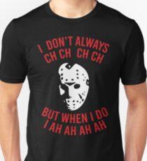 I Don't Always CH CH CH  T-Shirt