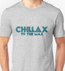 Chillax to the max Unisex T-Shirt