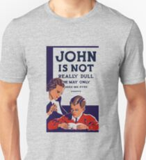 John Is Not Really Dull -- WPA Print Unisex T-Shirt