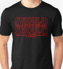 Should I Stay or Should I Go? - ST Unisex T-Shirt