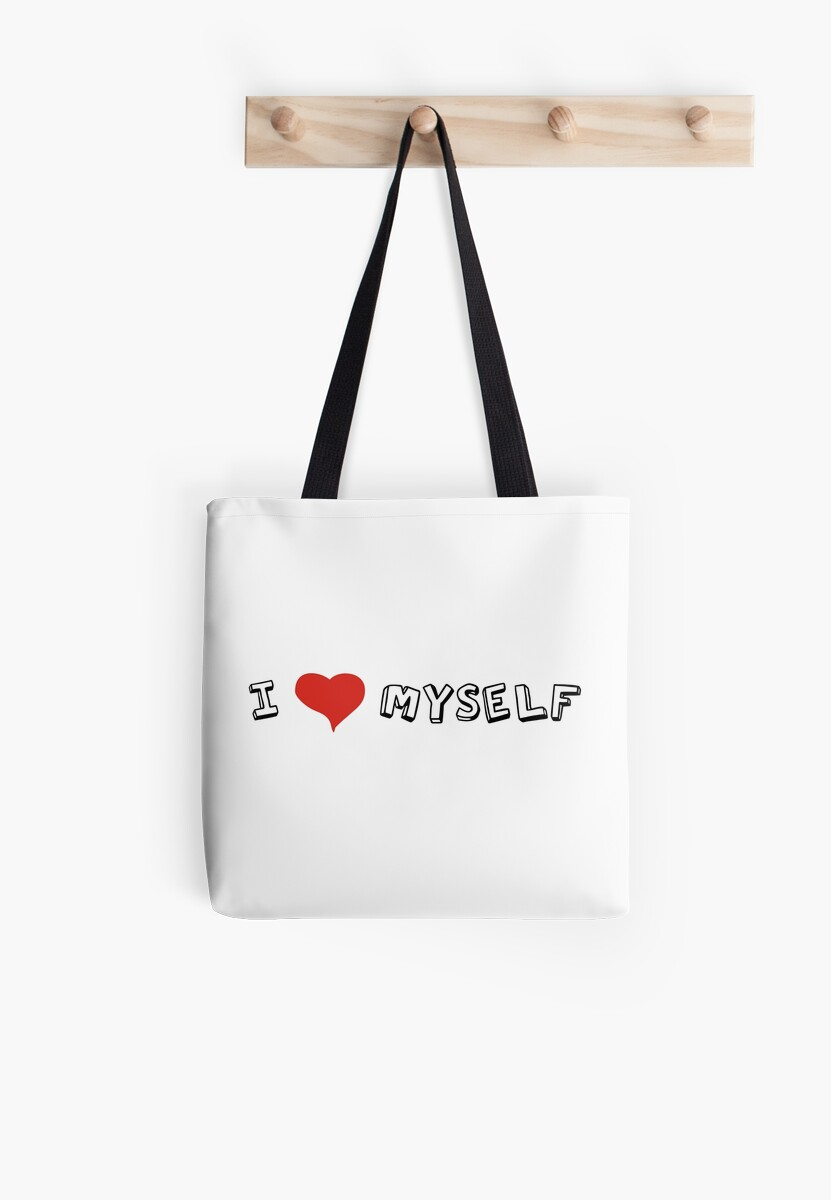 I Love Myself Self Love Quotes Sarcastic Funny Cool Tote Bags By