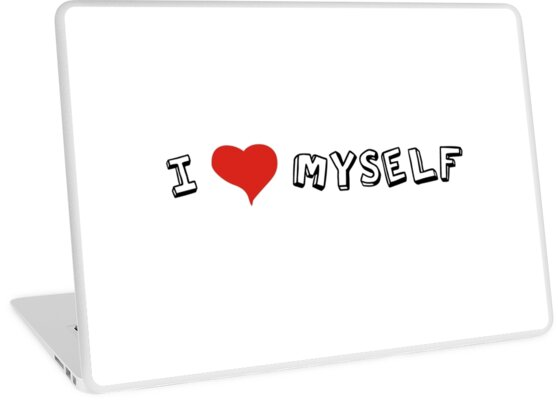 I Love Myself Self Love Quotes Sarcastic Funny Cool Laptop Skins By