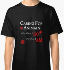 Caring For Animals Pet and Animal Lover Classic T-Shirt