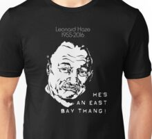 "Leonard Haze - 1955-2016 - ""He's an East Bay Thang!"" Unisex T-Shirt"