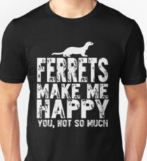 Ferrets Make Me Happy You Not So Much Unisex T-Shirt