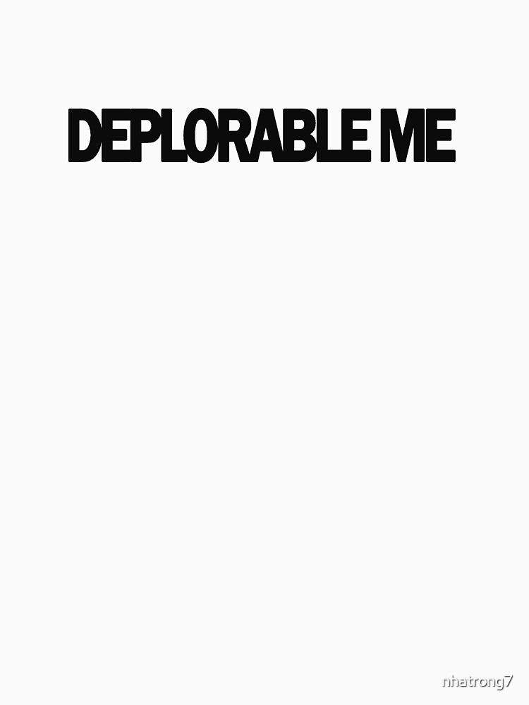 DEPLORABLE ME T shirt 2016 by nhatrong7