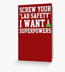 Screw your lab safety, I want super powers Greeting Card