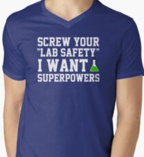 Screw your lab safety, I want super powers Men's V-Neck T-Shirt