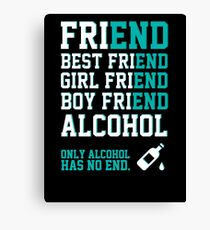 friend. Best friend. Boy friend. Girl friend. Alcohol. Only alcohol has no end. Canvas Print