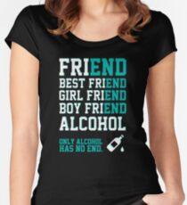 friend. Best friend. Boy friend. Girl friend. Alcohol. Only alcohol has no end. Women's Fitted Scoop T-Shirt