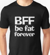 BFF - Be fat forever T-Shirt