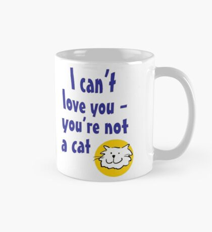 I can't love you - you're not a cat Mug