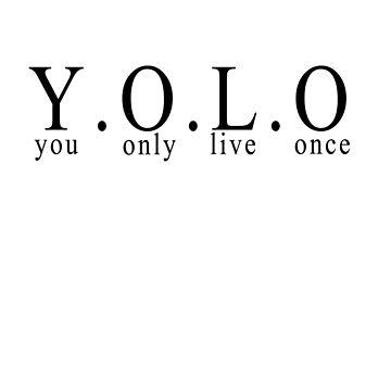 YOLO - You only live once by gemzysworld