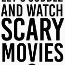 Lasst uns kuscheln und gruselige Filme anschauen von kjanedesigns