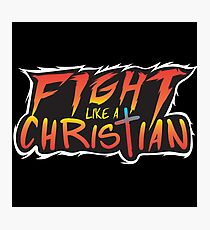 Fight Like a Christian! Photographic Print