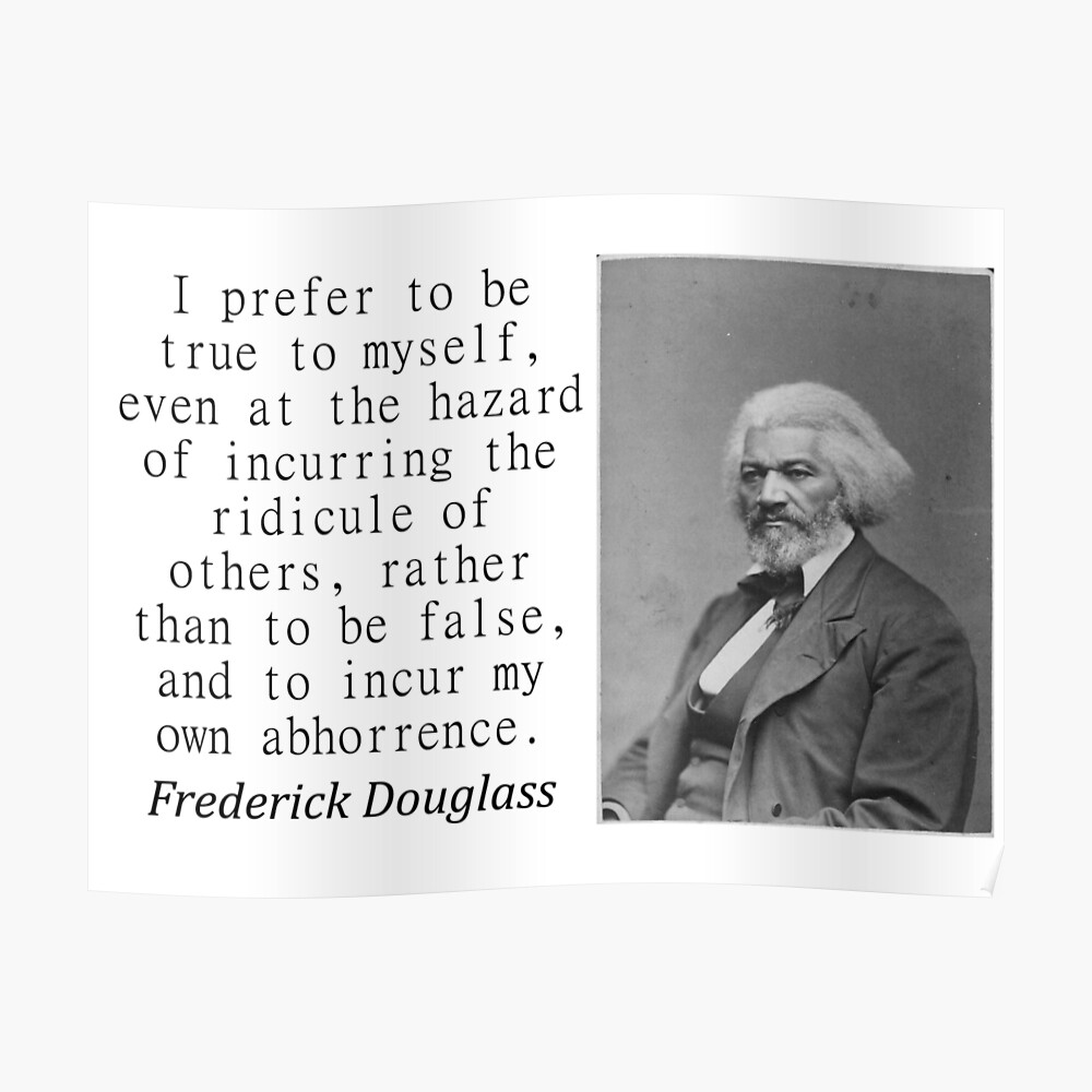 I Prefer To Be True To Myself - Douglass Poster