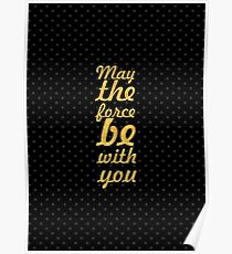 May the force be with you... Inspirational Quote Poster