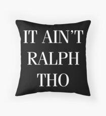 It Ain't Ralph Tho Throw Pillow