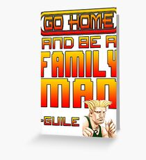 Guile Win Quote - Go Home And Be A Family Man Greeting Card