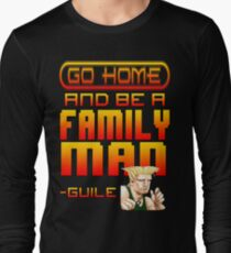 Guile Win Quote - Go Home And Be A Family Man Long Sleeve T-Shirt