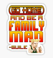 Guile Win Quote - Go Home And Be A Family Man Sticker