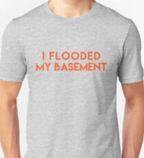 I flooded my basement [drag race] T-Shirt