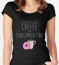 Mornings Are for Coffee and Contemplation Women's Fitted Scoop T-Shirt