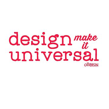 Universal Design- Design, Make it universal! by Ollibean