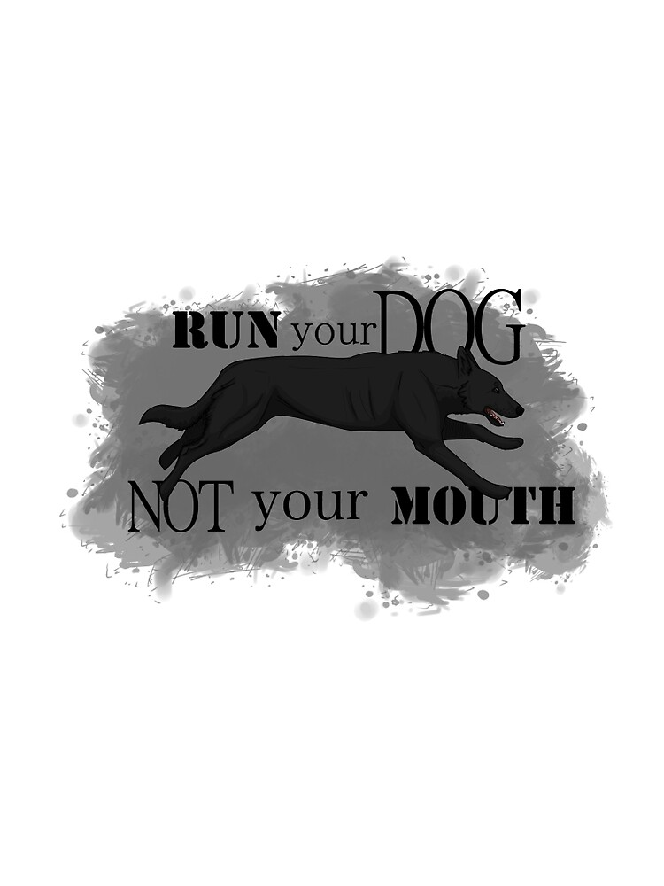 Run Your Dog, Not Your Mouth German Shepherd black by maretjohnson