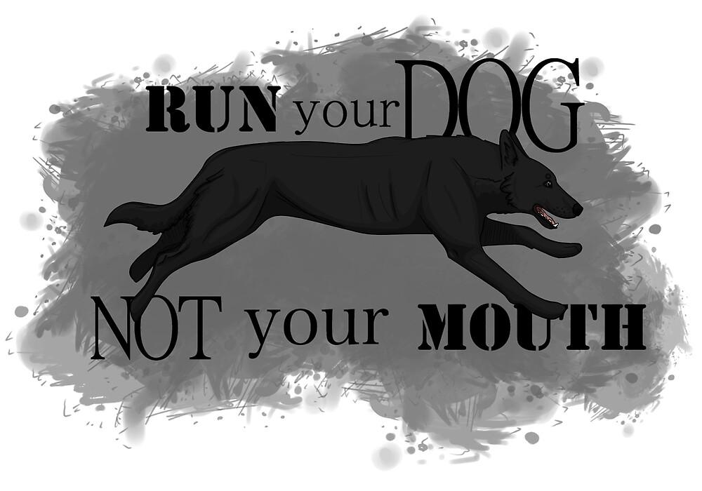 Run Your Dog, Not Your Mouth German Shepherd black by Rhett J.