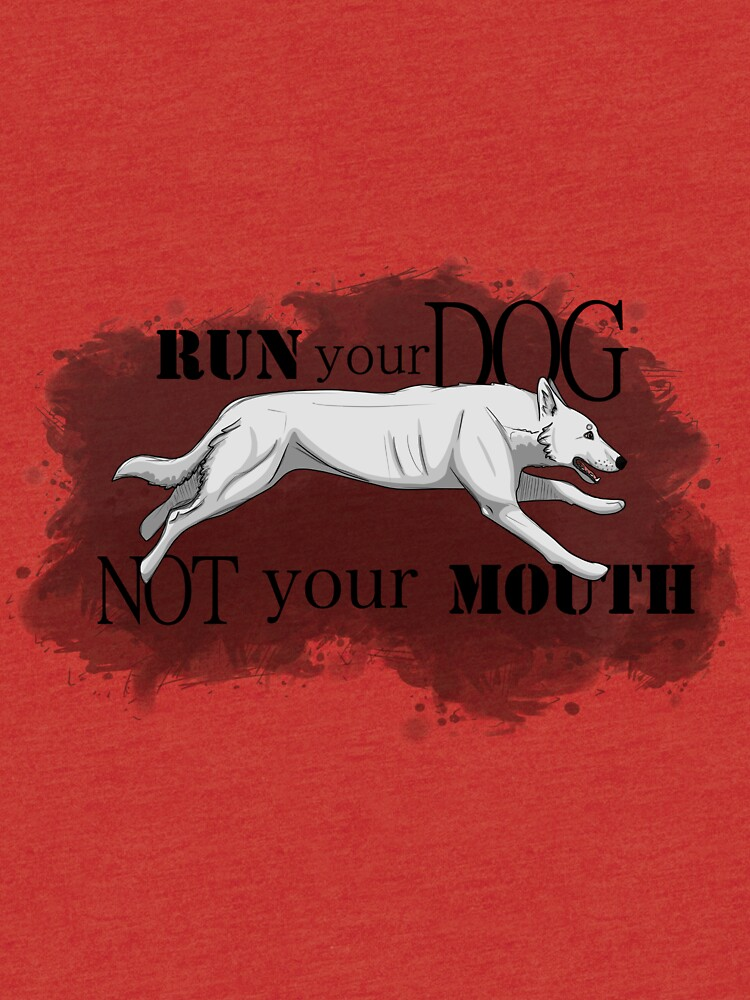 Run Your Dog, Not Your Mouth German Shepherd white by maretjohnson