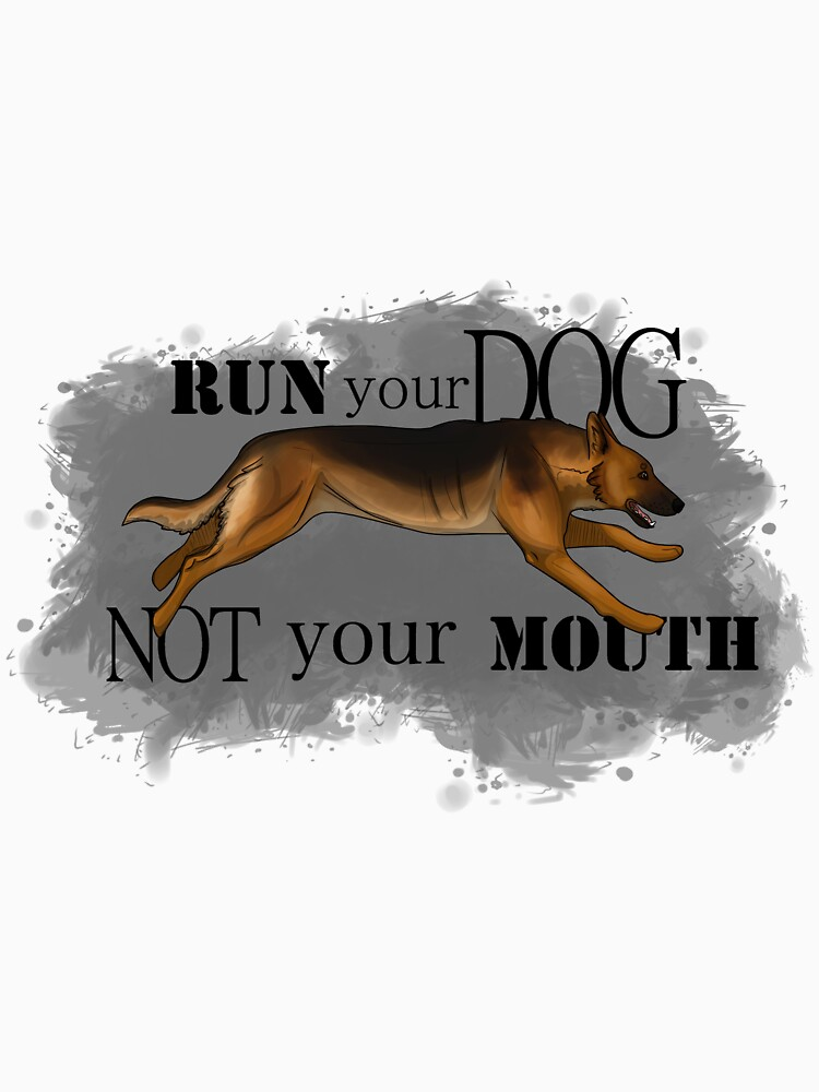 Run Your Dog, Not Your Mouth German Shepherd by maretjohnson