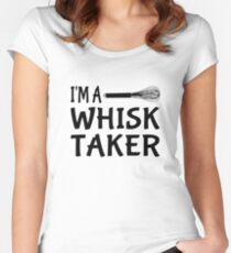 I'm A Whisk Taker Women's Fitted Scoop T-Shirt