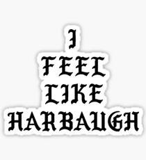 I FEEL LIKE HARBAUGH Sticker