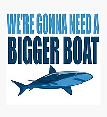 We're Gonna Need A Bigger Boat - Jaws Quote Photographic Print
