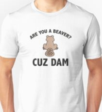 Are You A Beaver? Cuz Dam Unisex T-Shirt