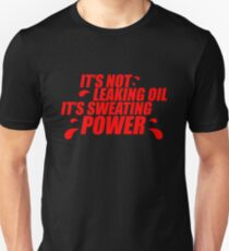 It's not leaking oil, it's sweating power (4) T-Shirt