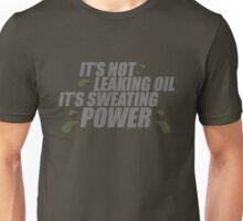 It's not leaking oil, it's sweating power (6) Unisex T-Shirt